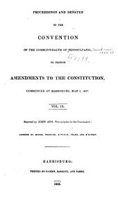 Proceedings and Debates of the Convention of the Commonwealth of Pennsylvania: To Propose Amendments to the Constitution, Commenced ... at Harrisburg, on the Second Day of May, 1837, Volume 9