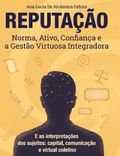 Reputação, norma, ativo, confiança e a gestão virtuosa integradora:: e as interpretações dos sujeitos capital, comunicação e virtual coletivo