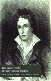 The Prose Works of Percy Bysshe Shelley: Volume 1