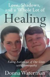 Love, Shadows and a Whole Lot of Healing: Fading Autism out of Our Lives with Homeopathy