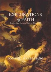Explorations of Faith: Studies of the Hero of Faith in Hebrews 11