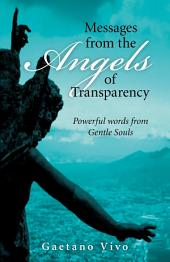 Messages from the Angels of Transparency: Powerful words from Gentle Souls