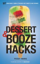 Dessert and Booze Hacks: 75 Amazingly Simple, Tricked-Out Sweets and Drinks