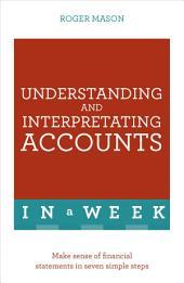 Understanding And Interpreting Accounts In A Week: Make Sense Of Financial Statements In Seven Simple Steps