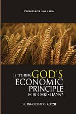 IS TITHING GOD'S ECONOMIC PRINCIPLE FOR CHRISTIANS?