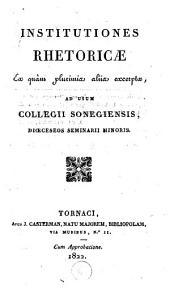 Institutiones rhetoricae ex quam plurimia aliia excerptae, ad usum collegii Sonegiensis, dioeceseos seminarii minoris