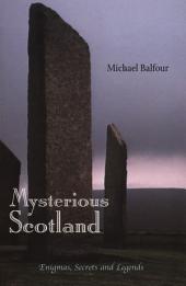 Mysterious Scotland: Enigmas, Secrets and Legends