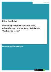 """Screening Soaps: Alter, Geschlecht, ethnische und soziale Zugehörigkeit in """"Verbotene Liebe"""""""