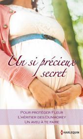 Un si précieux secret: Pour protéger Fleur - L'héritier des Dunmorey - Un aveu à te faire