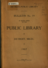 Bulletin ... of Books Added to the Public Library of Detroit: Issue 19