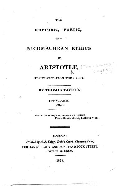 The Rhetoric  Poetic  and Nicomachean Ethics of Aristotle  Translated     by Thomas Taylor   Second Edition    PDF