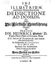 De illustrium Imperii personarum deductione ad domum quae vulgo die fürstliche Heimführung vocatur; praes.: Henr. Linck. - Altdorffi, Meyer 1681