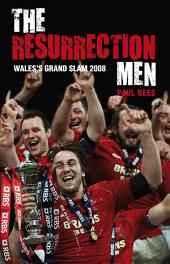 The Resurrection Men: Wales' Grand Slam 2008