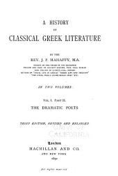 A History of Classical Greek Literature: pt. 1. The poets [epic and lyric] with an appendix on Homer by Prof. Sayce-V. I, pt, II. The dramatic poets-V. 2, pt.1. The prose writers, from Herodotus to Plato.-V. 2, pt. II. The prose writers, from Isocrates to Aristotle