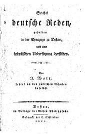 Sechs Deutsche Reden: gebhalten in der Synagoge zu Dessau nebst einer hebraischen Uebersetzung derselben, Bände 1-2