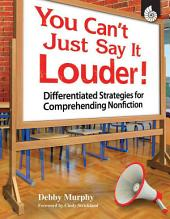 You Can't Just Say It Louder!: Differentiated Strategies for Comprehending Nonfiction