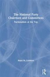 The National Party Chairmen and Committees: Factionalism at the Top