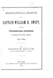 Biographical Sketch of Captain William H. Swift of the Topographical Engineers, United States Army, 1832-1849