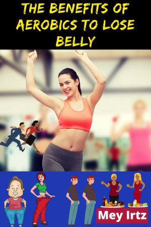 The Benefits of Aerobics to Lose Belly PDF