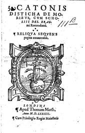 Catonis disticha de moribvs: cvm scholiis Des. Erasmi Roterodami. Reliqva seqvens pagina enumerabit