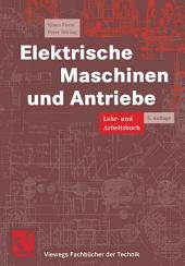 Elektrische Maschinen und Antriebe: Lehr- und Arbeitsbuch, Ausgabe 5