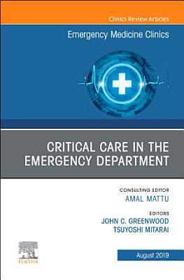 Critical Care in the Emergency Department  An Issue of Emergency Medicine Clinics of North America PDF