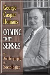 Coming to My Senses: The Autobiography of a Sociologist