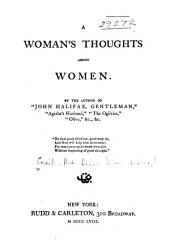 "A Woman's Thoughts about Women: By the Author of ""John Halifax, Gentleman"" ..."