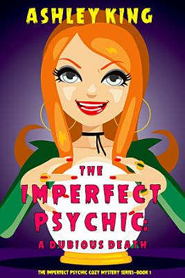 The Imperfect Psychic  A Dubious Death  The Imperfect Psychic Cozy Mystery Series   Book 1