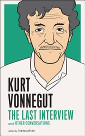 Kurt Vonnegut: The Last Interview: And Other Conversations