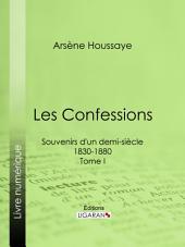 Les Confessions: Souvenirs d'un demi-siècle 1830-1880 -, Volume1