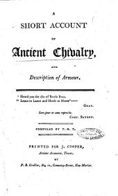 A Short Account of Ancient Chivalry, and Description of Armour. ... Compiled by T.H.T