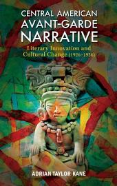 Central American Avant-Garde Narrative: Literary Innovation and Cultural Change (1926-1936)