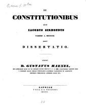 De constitutionibus quas Iacobus Sirmondus Parisiis a. MDCXXXI edidit dissertatio