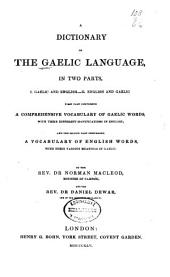 A dictionary of the Gaelic language: in two parts, I. Gaelic and English.--II. English and Gaelic. First part comprising a comprehensive vocabulary of Gaelic words, with their different significations in English; and the second part comprising a vocabulary of English words, with their various meaning in Gaelic, Volume 1