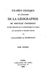 Examen critique de l'histoire de la geographie du nouveau continent et des progres de l'astronomie nautique aux quinzieme et seizieme siecles: Volume1