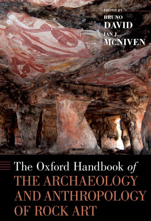 The Oxford Handbook of the Archaeology and Anthropology of Rock Art PDF