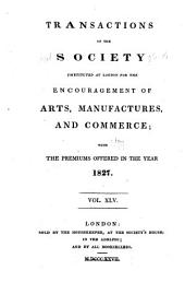 Transactions of the Society Instituted at London for the Encouragement of Arts, Manufactures, and Commerce: Volumes 45-46