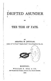 Drifted Asunder; Or, The Tide of Fate