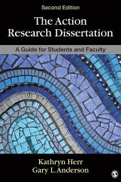 The Action Research Dissertation: A Guide for Students and Faculty, Edition 2