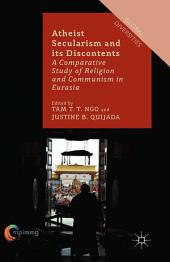 Atheist Secularism and its Discontents: A Comparative Study of Religion and Communism in Eurasia