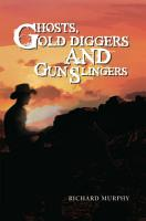 Ghosts  Gold Diggers and Gun Slingers PDF