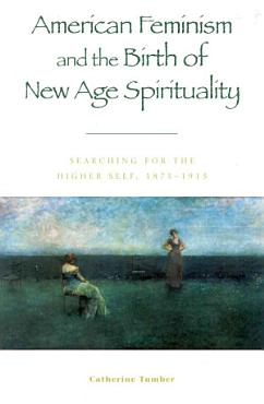 American Feminism and the Birth of New Age Spirituality PDF