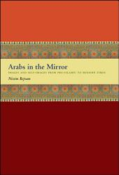 Arabs in the Mirror: Images and Self-Images from Pre-Islamic to Modern Times
