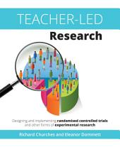 Teacher-Led Research: Designing and implementing randomised controlled trials and other forms of experimental research