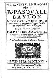 Vita, virtù, a miracoli del B. Pasquale Baylon ... Composta in idioma spagnuolo dal P. F. Christoforo d'Arta ... e dal medesimo fatta tradurre in Italiano. [With a portrait.]