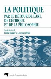 La Politique Par le Détour de L'Art, de L'éthique et de la Philosophie