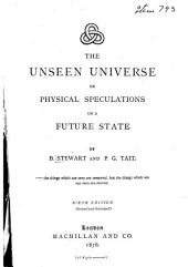 The Unseen Universe: Or, Physical Speculations on a Future State