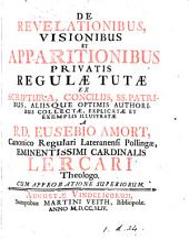 De revelationibus, visionibus et apparitionibus privatis regulæ tutæ ex Scriptura, conciliis, ss. patribus, aliisque optimis authoribus collectæ, explicatæ et exemplis illustratæ