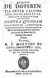 Qvæstio De Differentia Inter Calvinistas, Pelagianos, Et Catholicos, In Negotio Prædestinationis ... proposita, respondente pro Licentia, M. Reinero Oer ... Præside R. P. Martino Becano ...